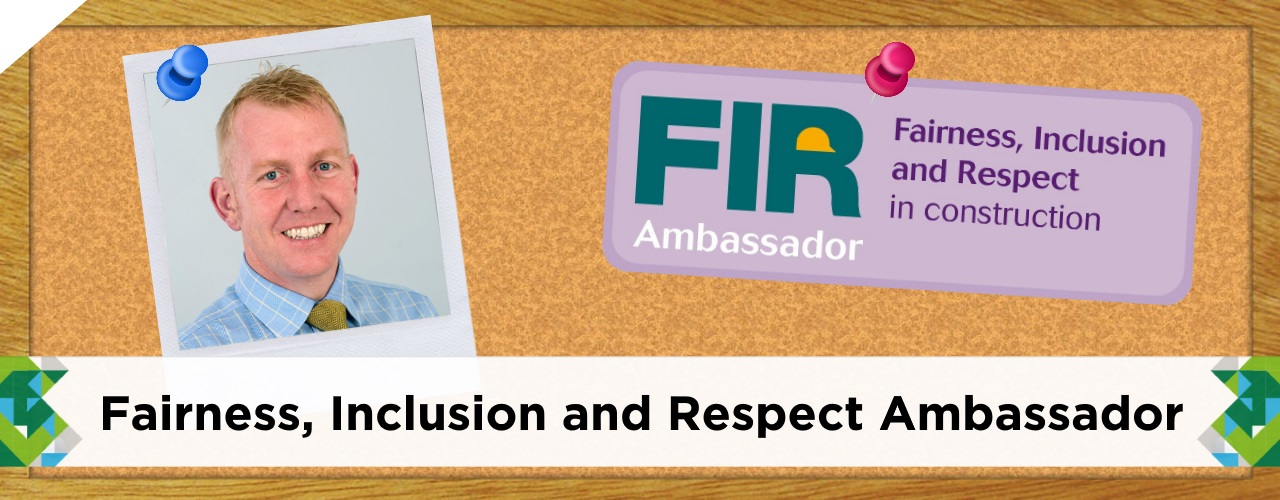 Catsurveys-Ltd-Blog-Nick-Spenceley-FIR-Ambassador-Fairness-Inclusion-Respect-Construction-2018